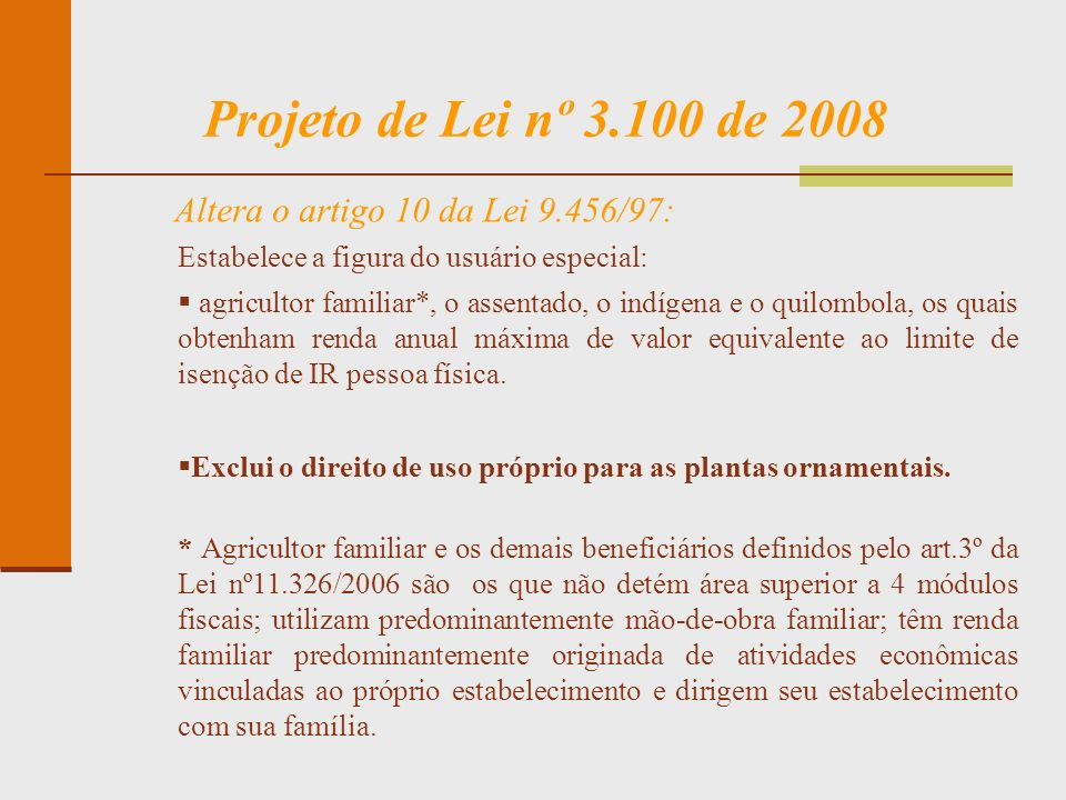 Projeto de Lei nº 3.100 de 2008 Estabelece a figura do usuário especial: agricultor familiar*, o assentado, o indígena e o quilombola, os quais obtenh