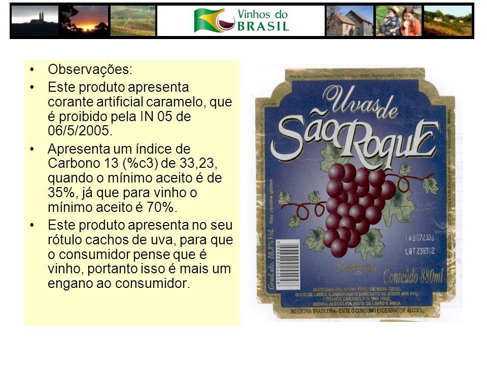 Observações: Este produto apresenta corante artificial caramelo, que é proibido pela IN 05 de 06/5/2005. Apresenta um índice de Carbono 13 (%c3) de 33