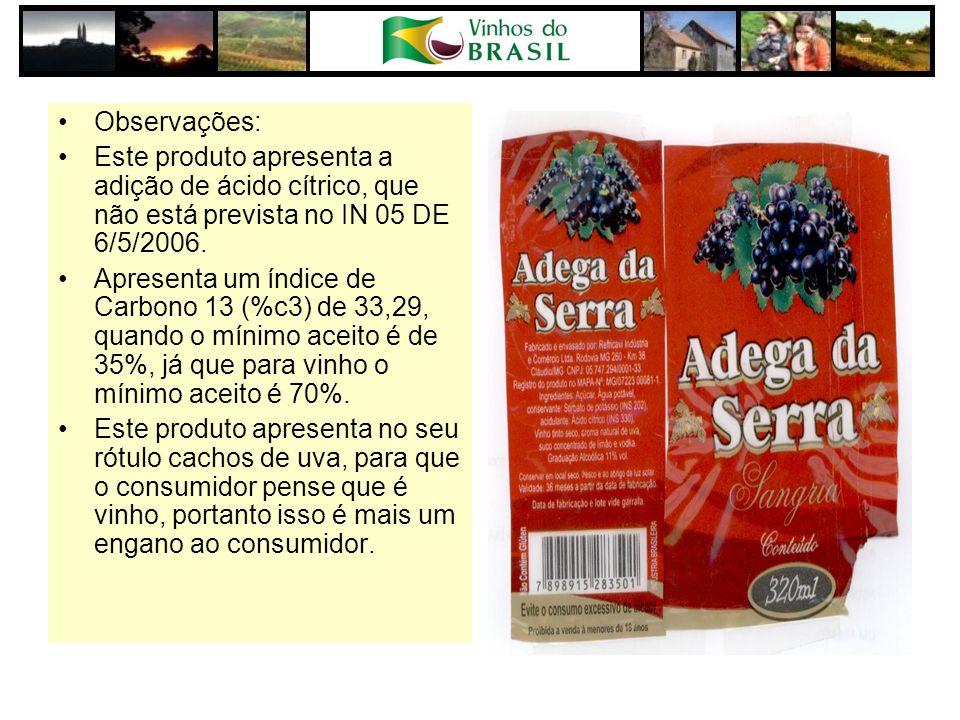 Observações: Este produto apresenta a adição de ácido cítrico, que não está prevista no IN 05 DE 6/5/2006. Apresenta um índice de Carbono 13 (%c3) de
