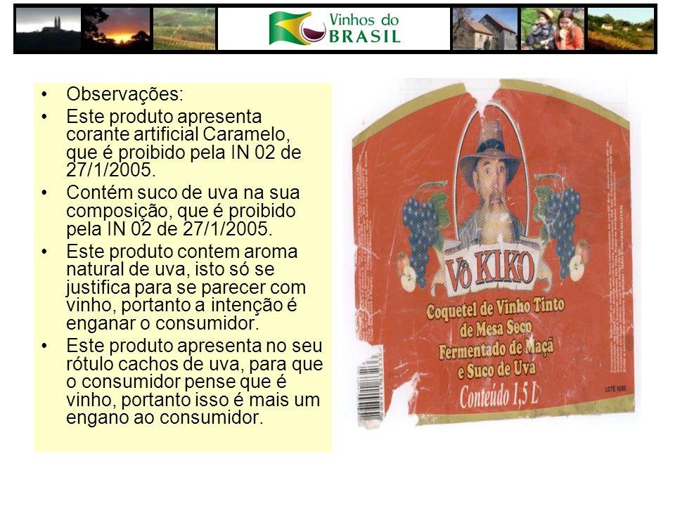 Observações: Este produto apresenta corante artificial Caramelo, que é proibido pela IN 02 de 27/1/2005. Contém suco de uva na sua composição, que é p