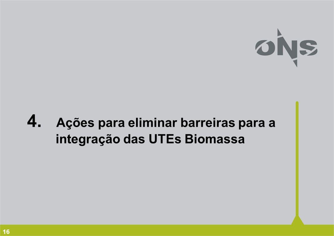 16 4. Ações para eliminar barreiras para a integração das UTEs Biomassa