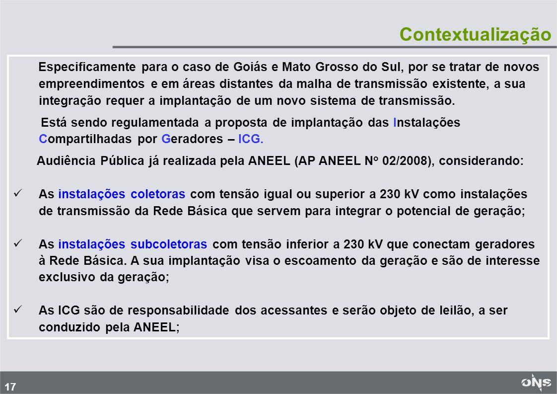 17 Especificamente para o caso de Goiás e Mato Grosso do Sul, por se tratar de novos empreendimentos e em áreas distantes da malha de transmissão existente, a sua integração requer a implantação de um novo sistema de transmissão.