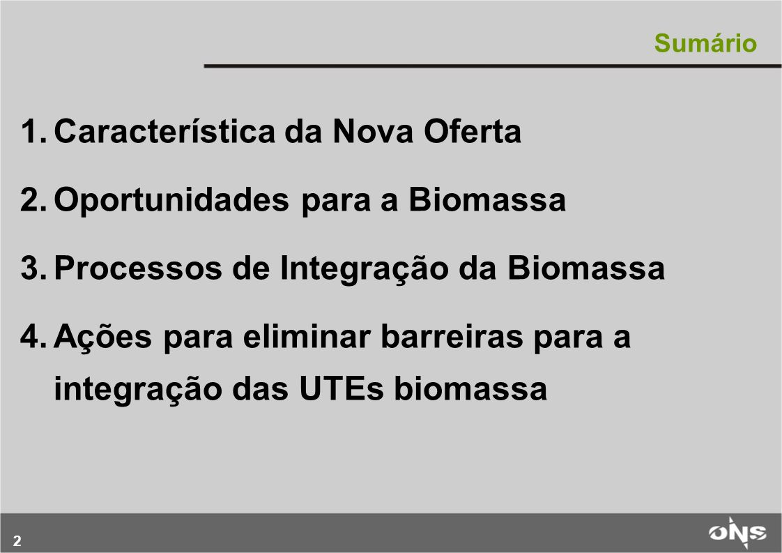 2 Sumário 1. 1.Característica da Nova Oferta 2. 2.Oportunidades para a Biomassa 3.