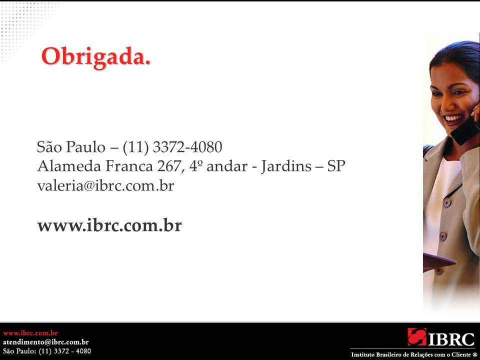 Obrigada. São Paulo – (11) 3372-4080 Alameda Franca 267, 4º andar - Jardins – SP valeria@ibrc.com.br www.ibrc.com.br
