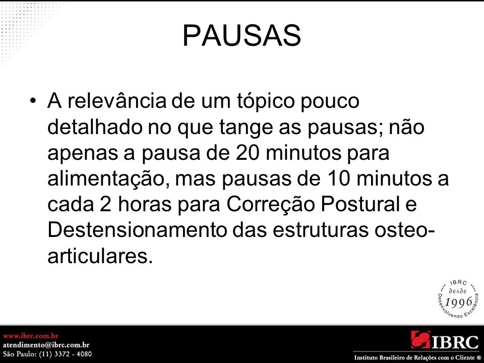 PAUSAS A relevância de um tópico pouco detalhado no que tange as pausas; não apenas a pausa de 20 minutos para alimentação, mas pausas de 10 minutos a