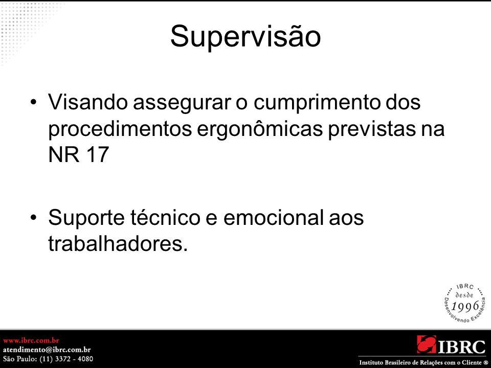 Supervisão Visando assegurar o cumprimento dos procedimentos ergonômicas previstas na NR 17 Suporte técnico e emocional aos trabalhadores.