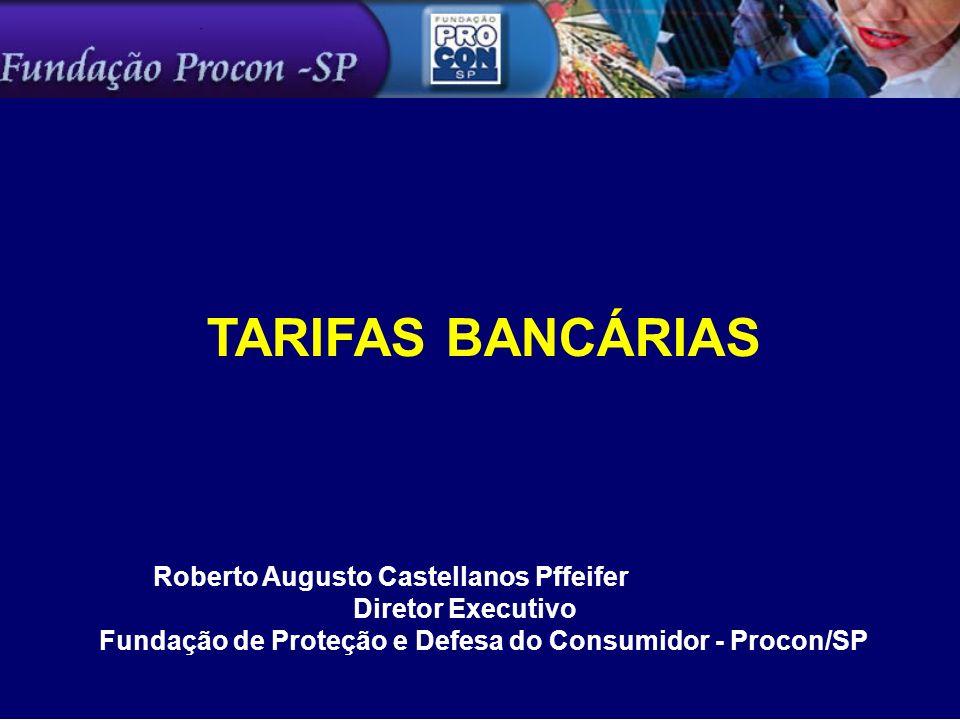 TARIFAS BANCÁRIAS Roberto Augusto Castellanos Pffeifer Diretor Executivo Fundação de Proteção e Defesa do Consumidor - Procon/SP