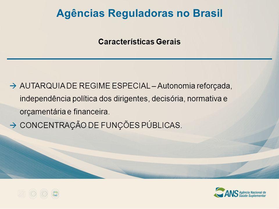 Agências Reguladoras no Brasil Características Gerais AUTARQUIA DE REGIME ESPECIAL – Autonomia reforçada, independência política dos dirigentes, decis