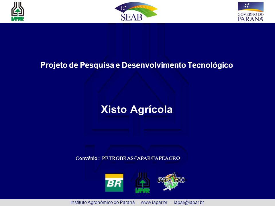 Instituto Agronômico do Paraná - www.iapar.br - iapar@iapar.br Projeto de Pesquisa e Desenvolvimento Tecnológico Xisto Agrícola Convênio : PETROBRAS/I