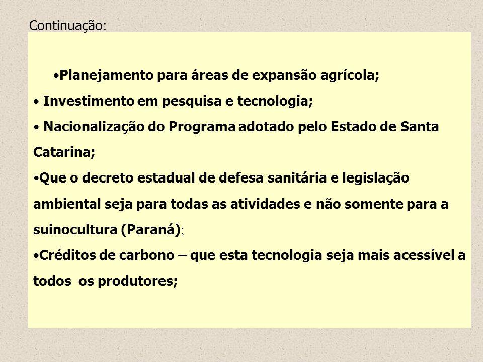 Planejamento para áreas de expansão agrícola; Investimento em pesquisa e tecnologia; Nacionalização do Programa adotado pelo Estado de Santa Catarina;