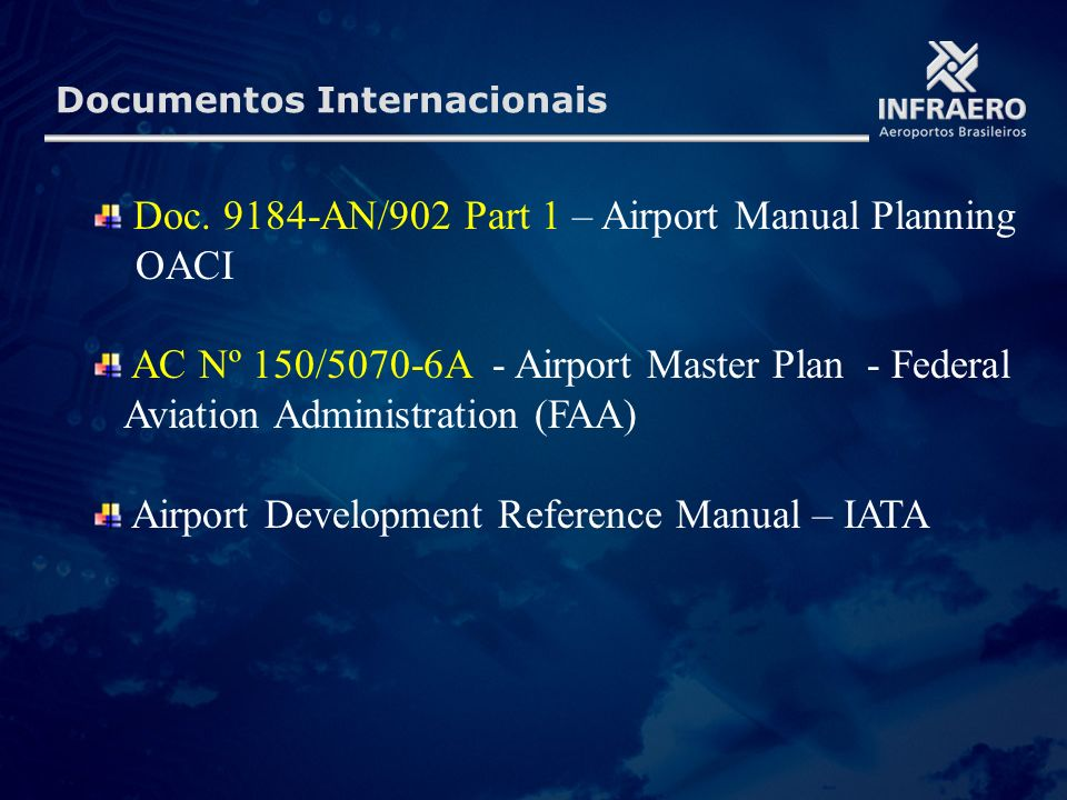Documentos Internacionais Doc. 9184-AN/902 Part 1 – Airport Manual Planning OACI AC Nº 150/5070-6A - Airport Master Plan - Federal Aviation Administra