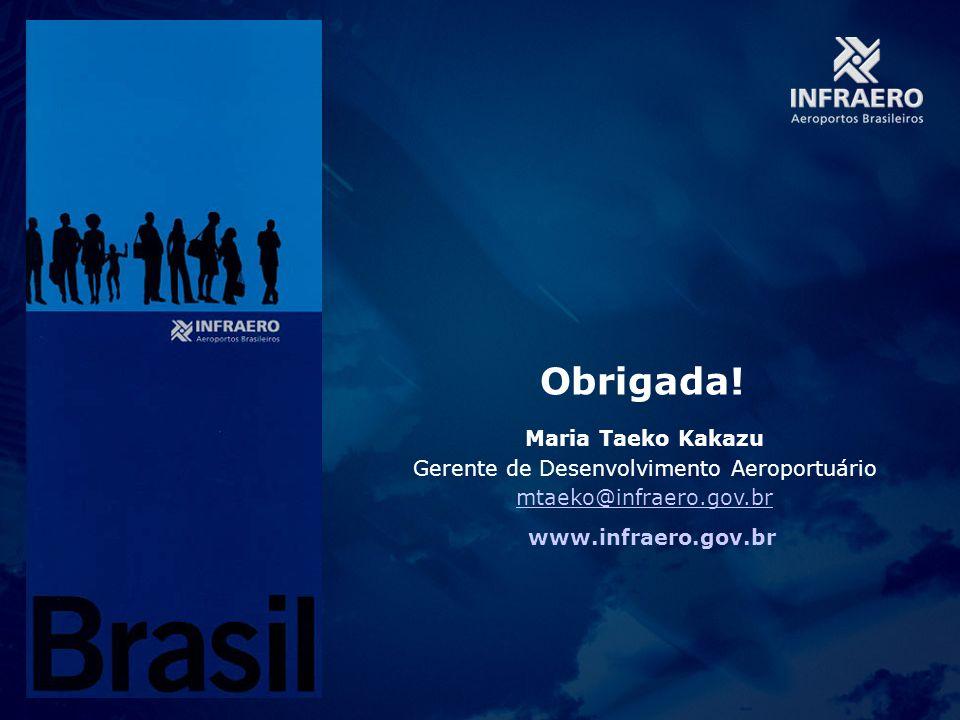 Obrigada! Maria Taeko Kakazu Gerente de Desenvolvimento Aeroportuário mtaeko@infraero.gov.br www.infraero.gov.br