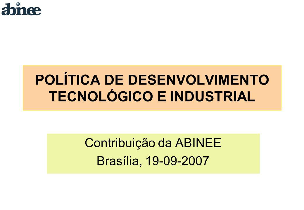 POLÍTICA DE DESENVOLVIMENTO TECNOLÓGICO E INDUSTRIAL Contribuição da ABINEE Brasília, 19-09-2007