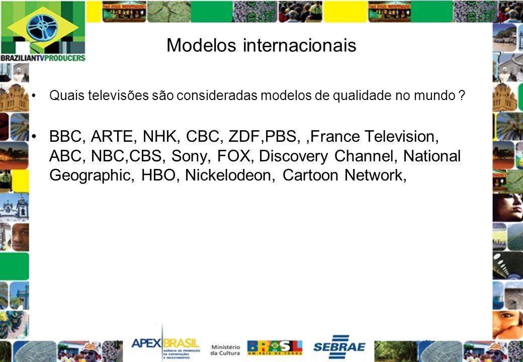 Modelos internacionais Quais televisões são consideradas modelos de qualidade no mundo ? BBC, ARTE, NHK, CBC, ZDF,PBS,,France Television, ABC, NBC,CBS