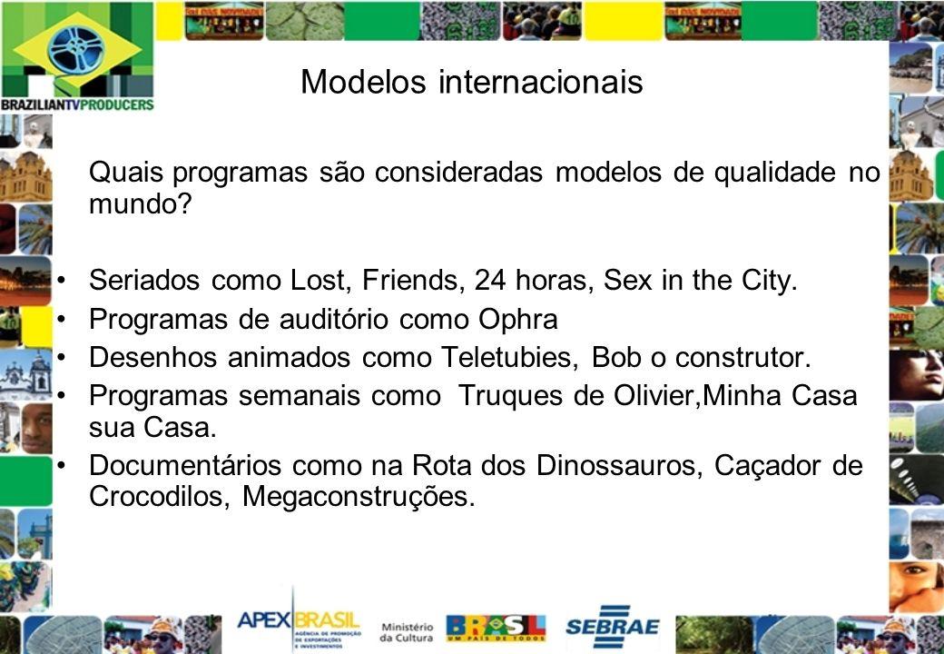 Modelos internacionais Quais programas são consideradas modelos de qualidade no mundo? Seriados como Lost, Friends, 24 horas, Sex in the City. Program