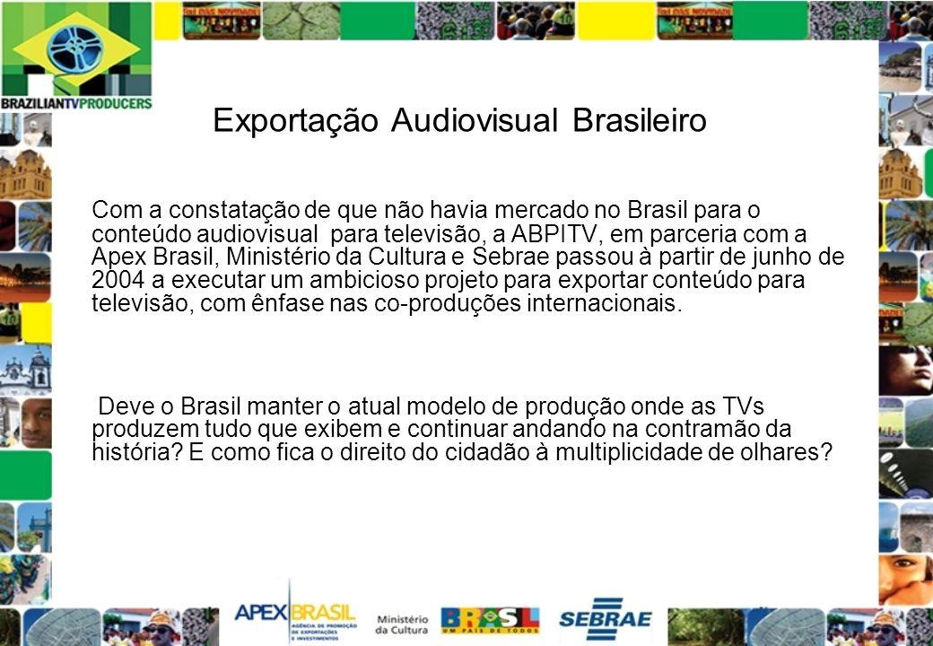 Exportação Audiovisual Brasileiro Com a constatação de que não havia mercado no Brasil para o conteúdo audiovisual para televisão, a ABPITV, em parcer