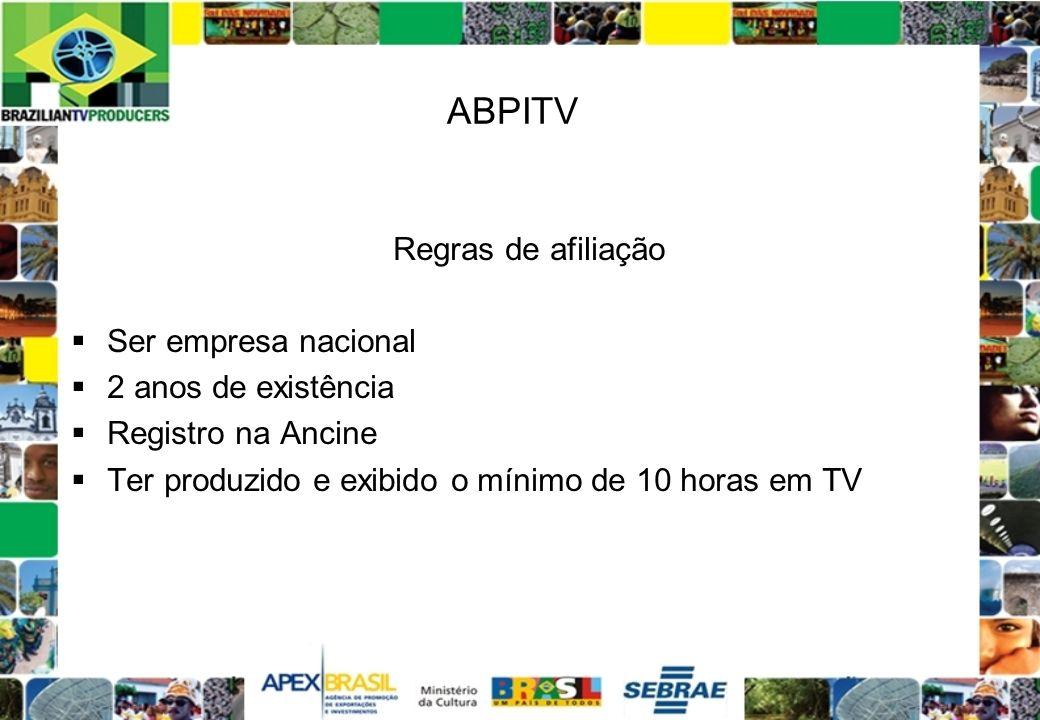 ABPITV Regras de afiliação Ser empresa nacional 2 anos de existência Registro na Ancine Ter produzido e exibido o mínimo de 10 horas em TV