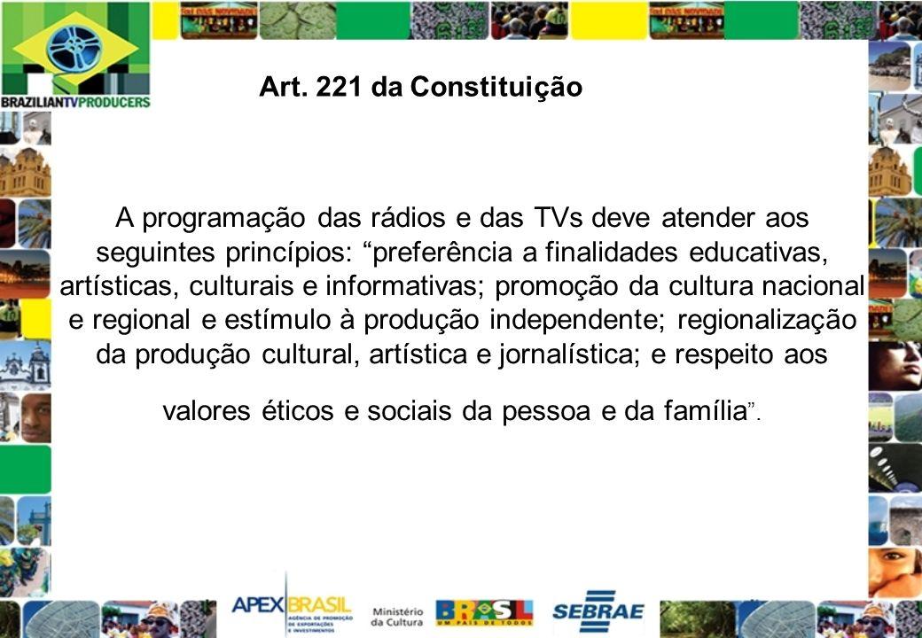 A programação das rádios e das TVs deve atender aos seguintes princípios: preferência a finalidades educativas, artísticas, culturais e informativas;