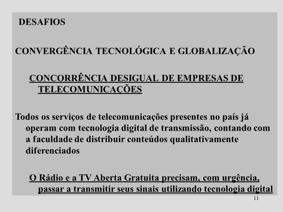 11 DESAFIOS CONVERGÊNCIA TECNOLÓGICA E GLOBALIZAÇÃO CONCORRÊNCIA DESIGUAL DE EMPRESAS DE TELECOMUNICAÇÕES Todos os serviços de telecomunicações presen