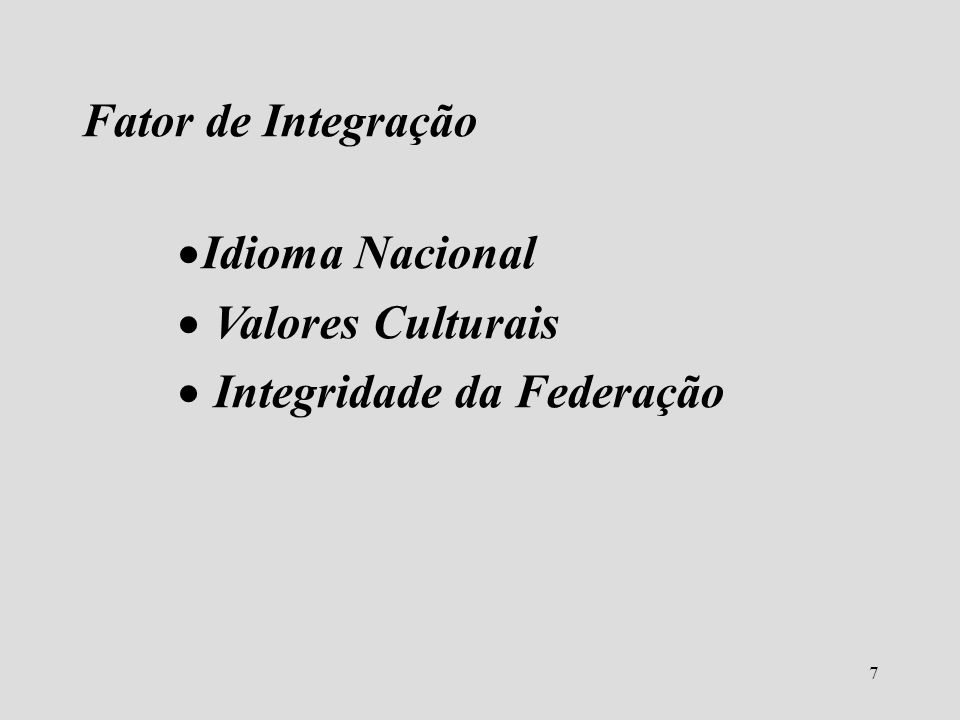 7 Fator de Integração Idioma Nacional Valores Culturais Integridade da Federação