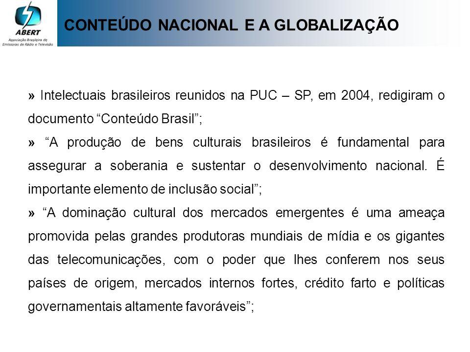 » Intelectuais brasileiros reunidos na PUC – SP, em 2004, redigiram o documento Conteúdo Brasil; » A produção de bens culturais brasileiros é fundamen