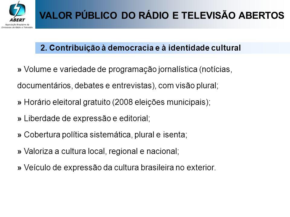 » Volume e variedade de programação jornalística (notícias, documentários, debates e entrevistas), com visão plural; » Horário eleitoral gratuito (200