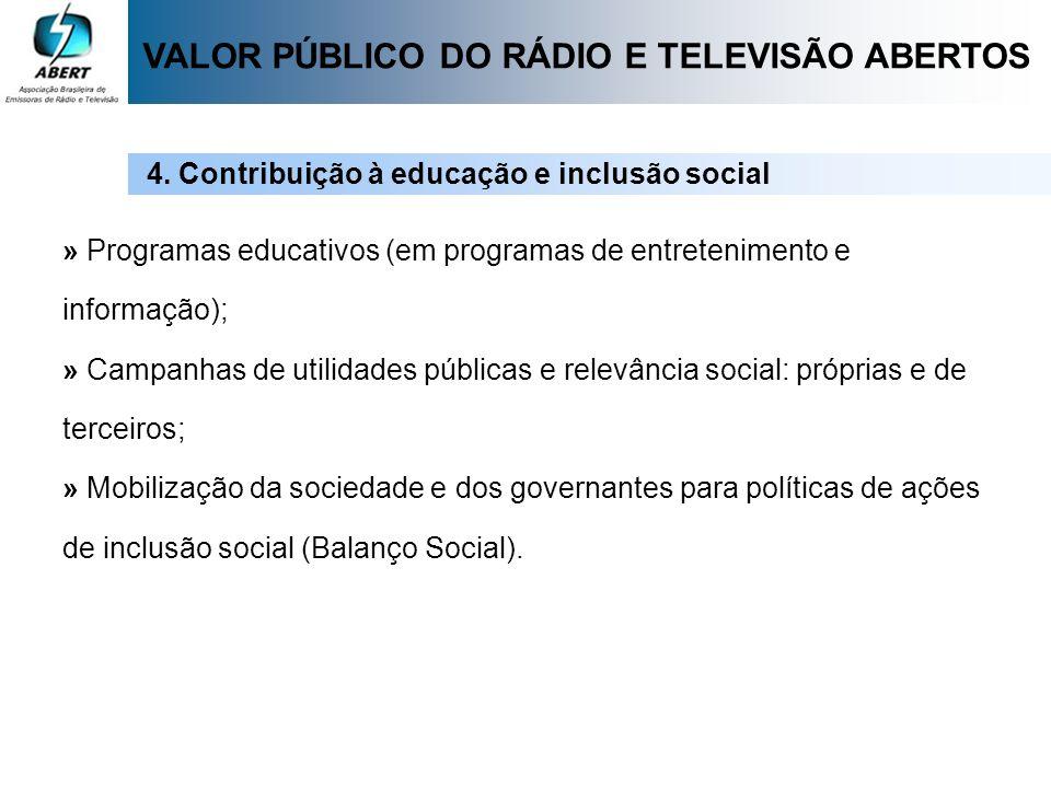 » Programas educativos (em programas de entretenimento e informação); » Campanhas de utilidades públicas e relevância social: próprias e de terceiros;