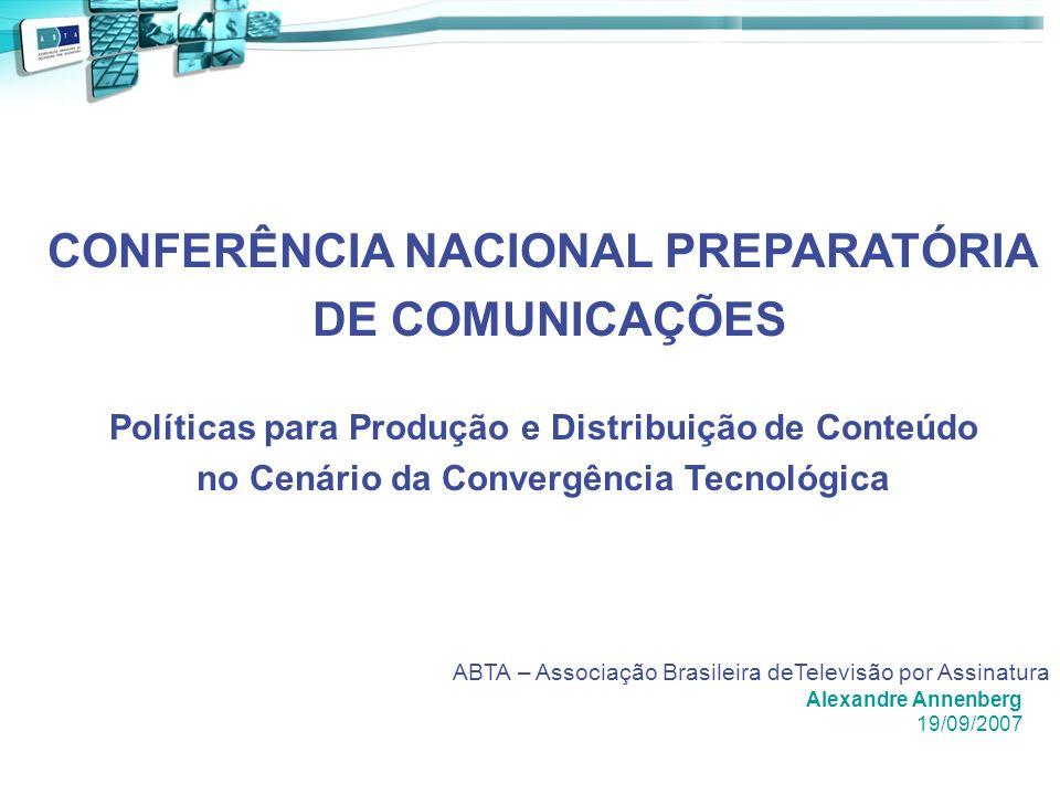 CONFERÊNCIA NACIONAL PREPARATÓRIA DE COMUNICAÇÕES Políticas para Produção e Distribuição de Conteúdo no Cenário da Convergência Tecnológica ABTA – Ass