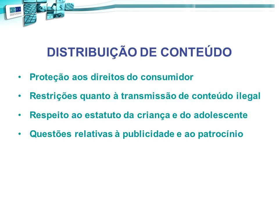 DISTRIBUIÇÃO DE CONTEÚDO Proteção aos direitos do consumidor Restrições quanto à transmissão de conteúdo ilegal Respeito ao estatuto da criança e do a