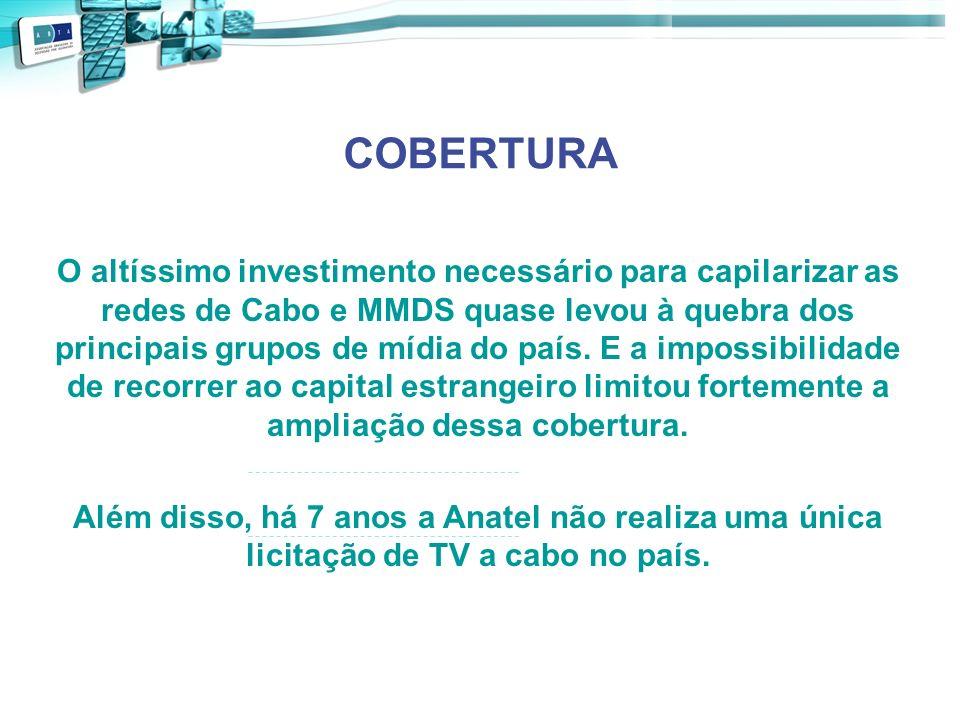 COBERTURA O altíssimo investimento necessário para capilarizar as redes de Cabo e MMDS quase levou à quebra dos principais grupos de mídia do país. E