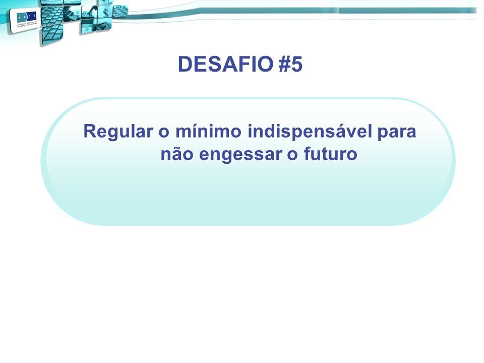 Regular o mínimo indispensável para não engessar o futuro DESAFIO #5