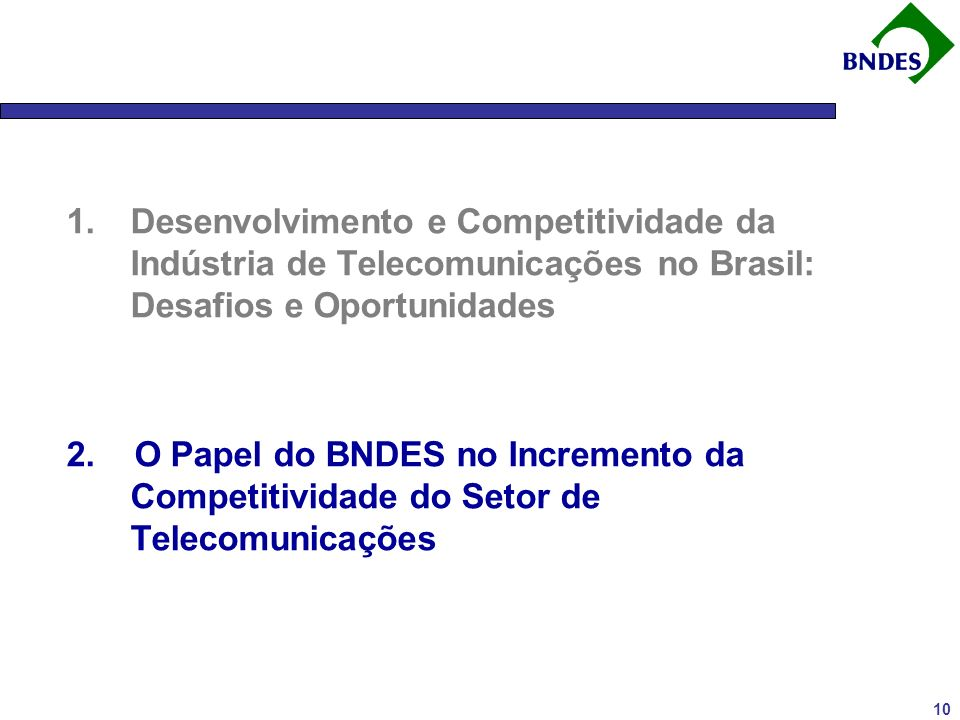 10 1.Desenvolvimento e Competitividade da Indústria de Telecomunicações no Brasil: Desafios e Oportunidades 2.