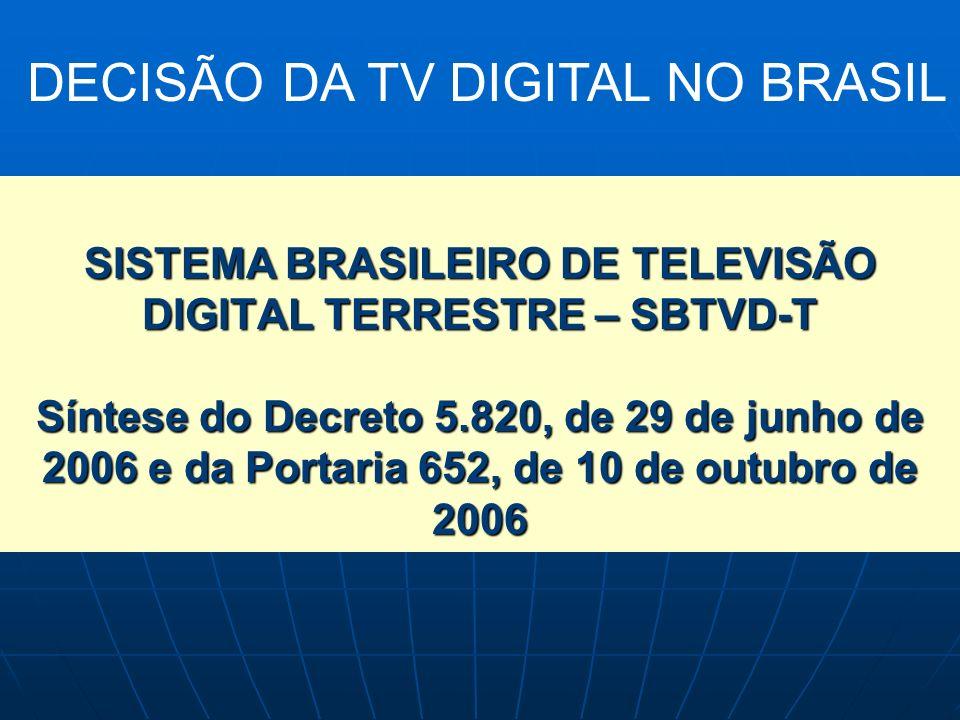 SISTEMA BRASILEIRO DE TELEVISÃO DIGITAL TERRESTRE – SBTVD-T Síntese do Decreto 5.820, de 29 de junho de 2006 e da Portaria 652, de 10 de outubro de 20
