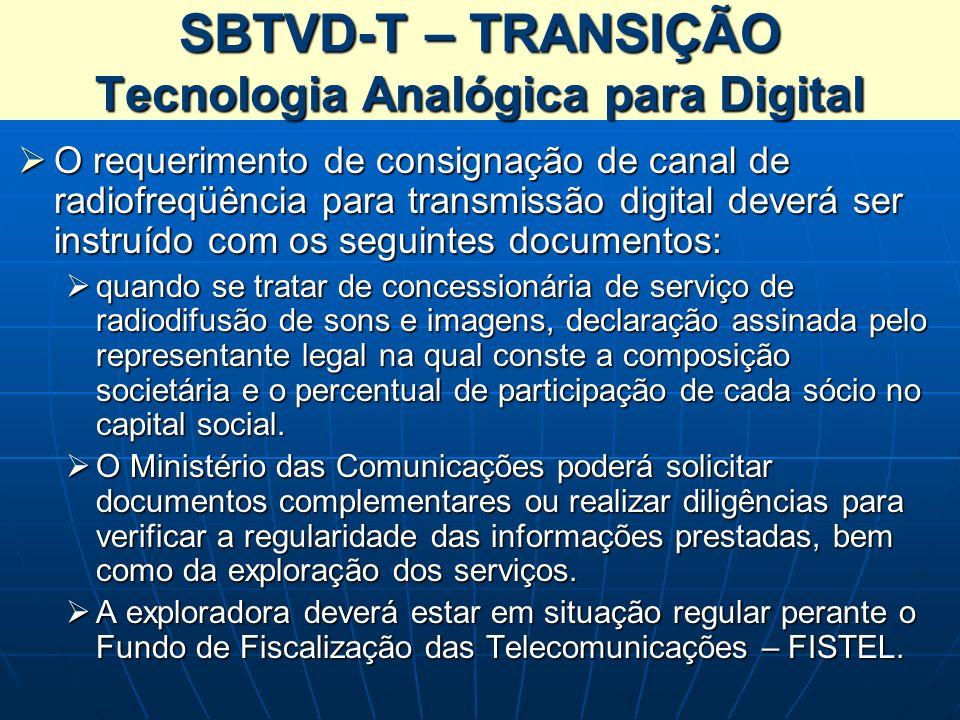 SBTVD-T – TRANSIÇÃO Tecnologia Analógica para Digital O requerimento de consignação de canal de radiofreqüência para transmissão digital deverá ser in
