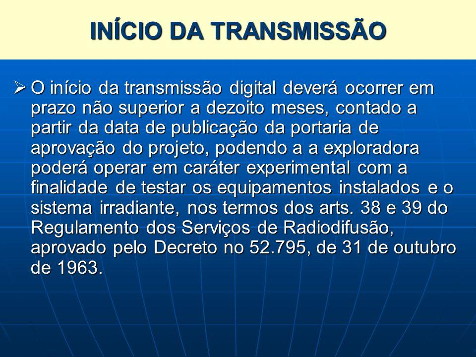 INÍCIO DA TRANSMISSÃO O início da transmissão digital deverá ocorrer em prazo não superior a dezoito meses, contado a partir da data de publicação da