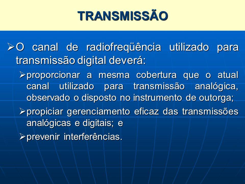 TRANSMISSÃO O canal de radiofreqüência utilizado para transmissão digital deverá: O canal de radiofreqüência utilizado para transmissão digital deverá