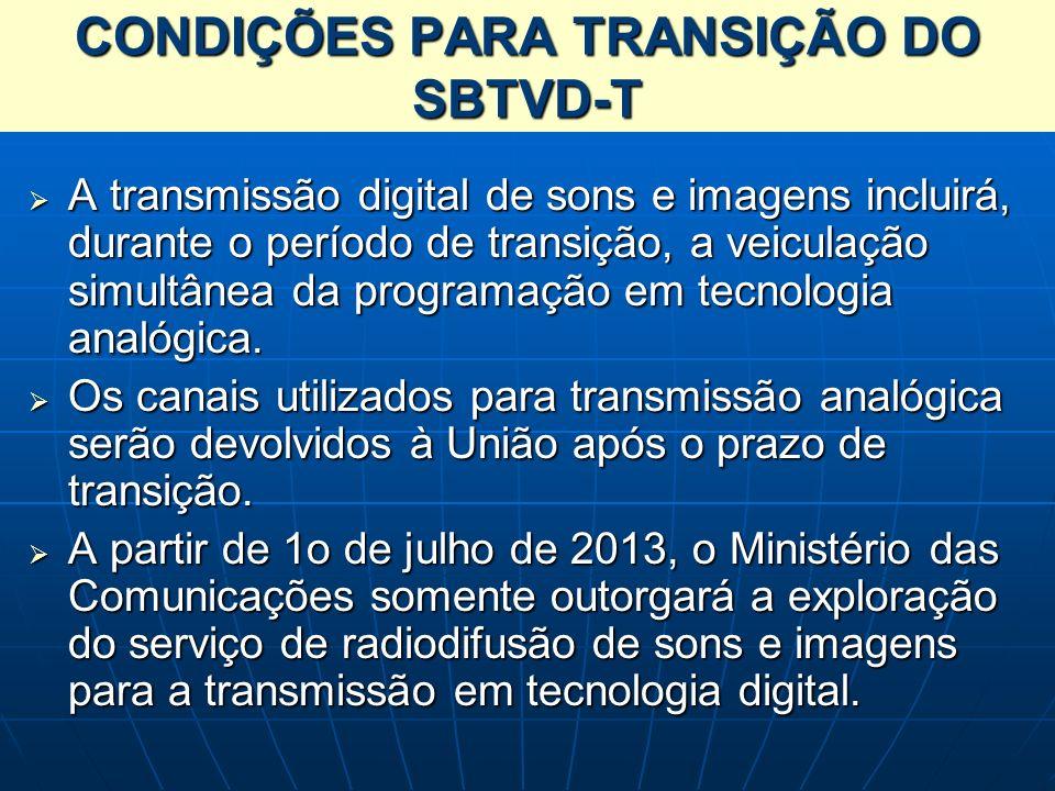 CONDIÇÕES PARA TRANSIÇÃO DO SBTVD-T A transmissão digital de sons e imagens incluirá, durante o período de transição, a veiculação simultânea da progr