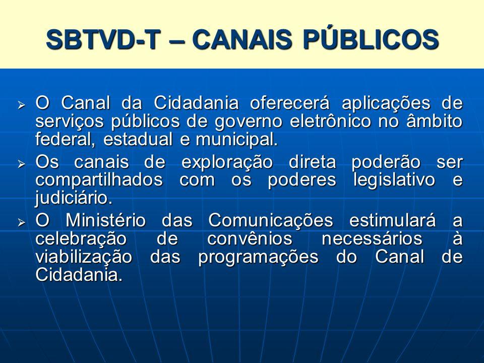 SISTEMA BRASILEIRO DE TELEVISÃO DIGITAL TERRESTRE – SBTVD-T O Canal da Cidadania oferecerá aplicações de serviços públicos de governo eletrônico no âm