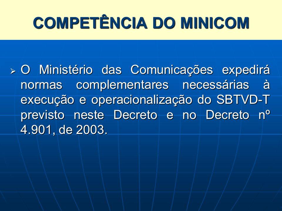 SISTEMA BRASILEIRO DE TELEVISÃO DIGITAL TERRESTRE – SBTVD-T O Ministério das Comunicações expedirá normas complementares necessárias à execução e oper
