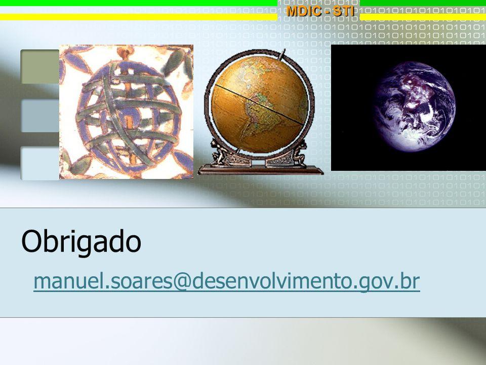 Obrigado manuel.soares@desenvolvimento.gov.br MDIC - STI