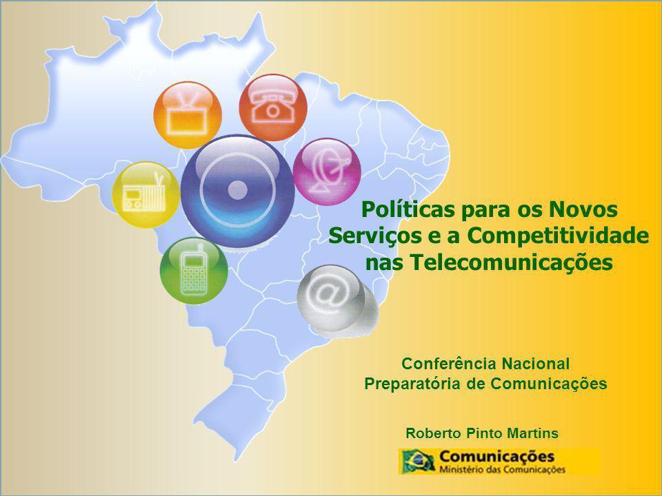 Conferência Nacional Preparatória de Comunicações Roberto Pinto Martins Políticas para os Novos Serviços e a Competitividade nas Telecomunicações
