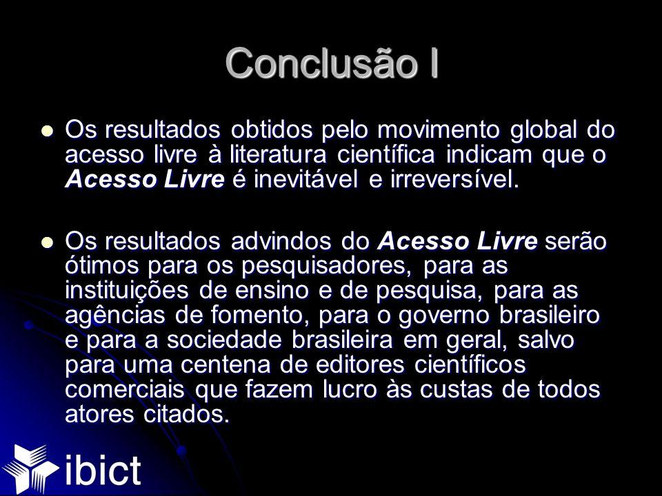 Conclusão I Os resultados obtidos pelo movimento global do acesso livre à literatura científica indicam que o Acesso Livre é inevitável e irreversível