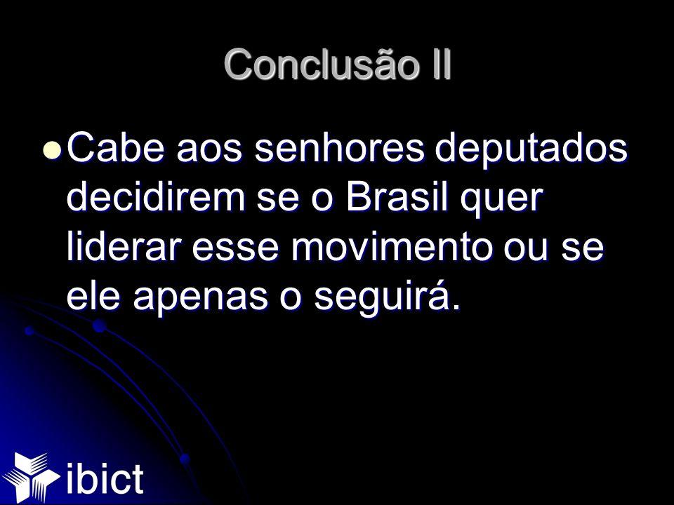 Conclusão II Cabe aos senhores deputados decidirem se o Brasil quer liderar esse movimento ou se ele apenas o seguirá. Cabe aos senhores deputados dec