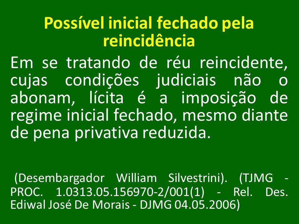 Possível inicial fechado pela reincidência Em se tratando de réu reincidente, cujas condições judiciais não o abonam, lícita é a imposição de regime i