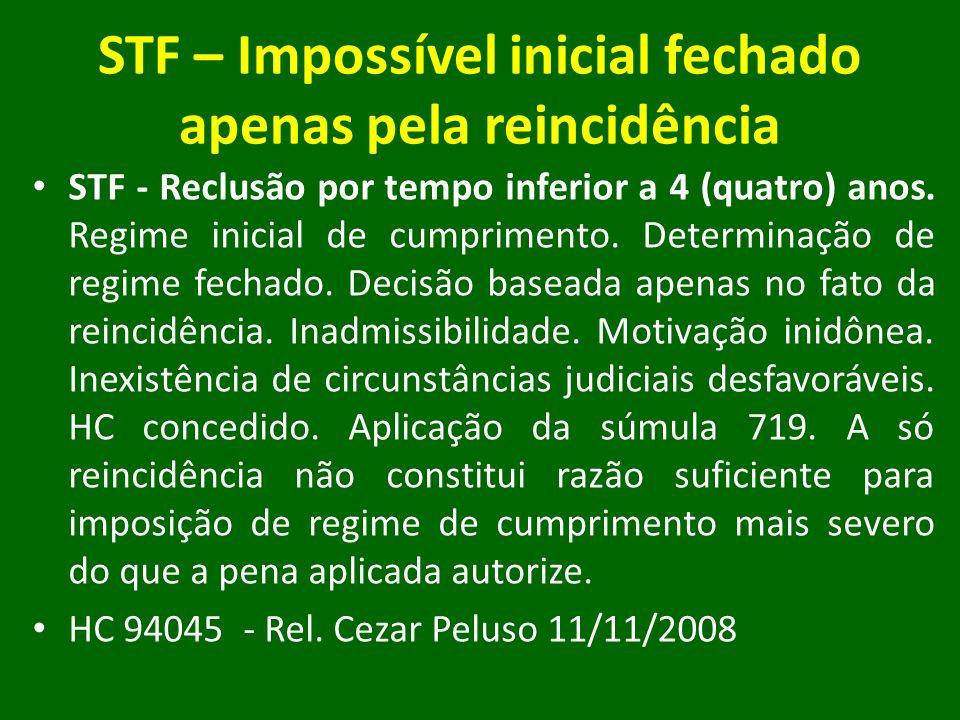 STF – Impossível inicial fechado apenas pela reincidência STF - Reclusão por tempo inferior a 4 (quatro) anos. Regime inicial de cumprimento. Determin