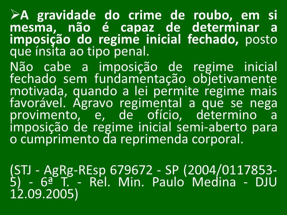A gravidade do crime de roubo, em si mesma, não é capaz de determinar a imposição do regime inicial fechado, posto que ínsita ao tipo penal. Não cabe