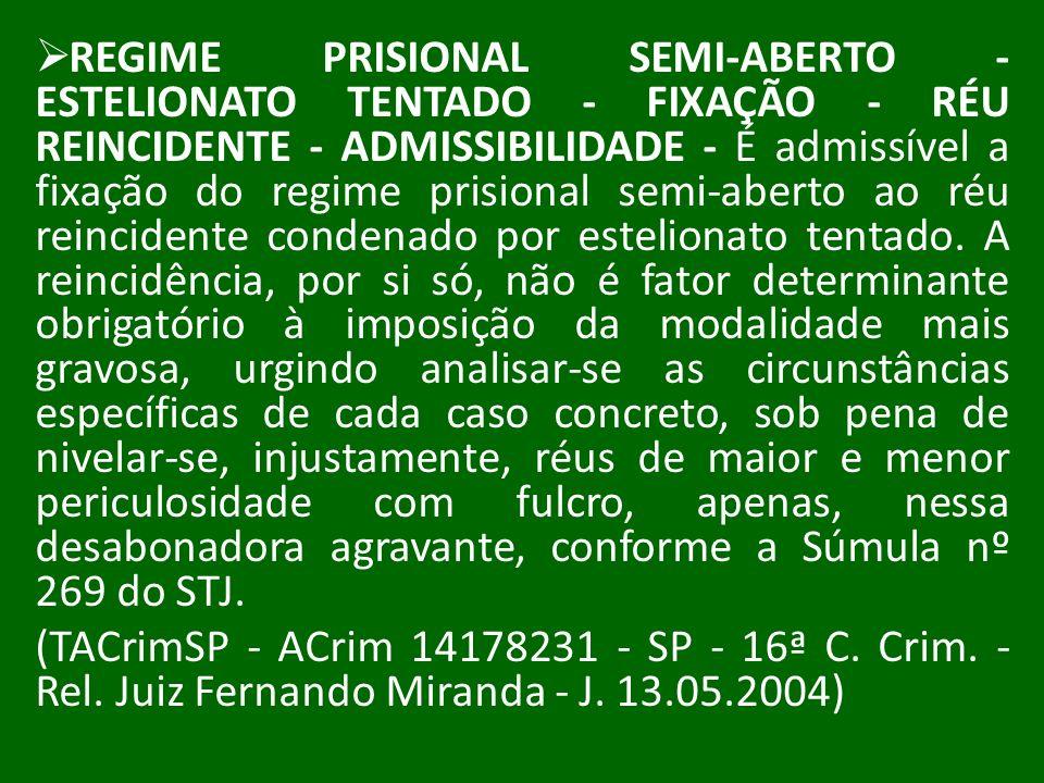 REGIME PRISIONAL SEMI-ABERTO - ESTELIONATO TENTADO - FIXAÇÃO - RÉU REINCIDENTE - ADMISSIBILIDADE - É admissível a fixação do regime prisional semi-abe