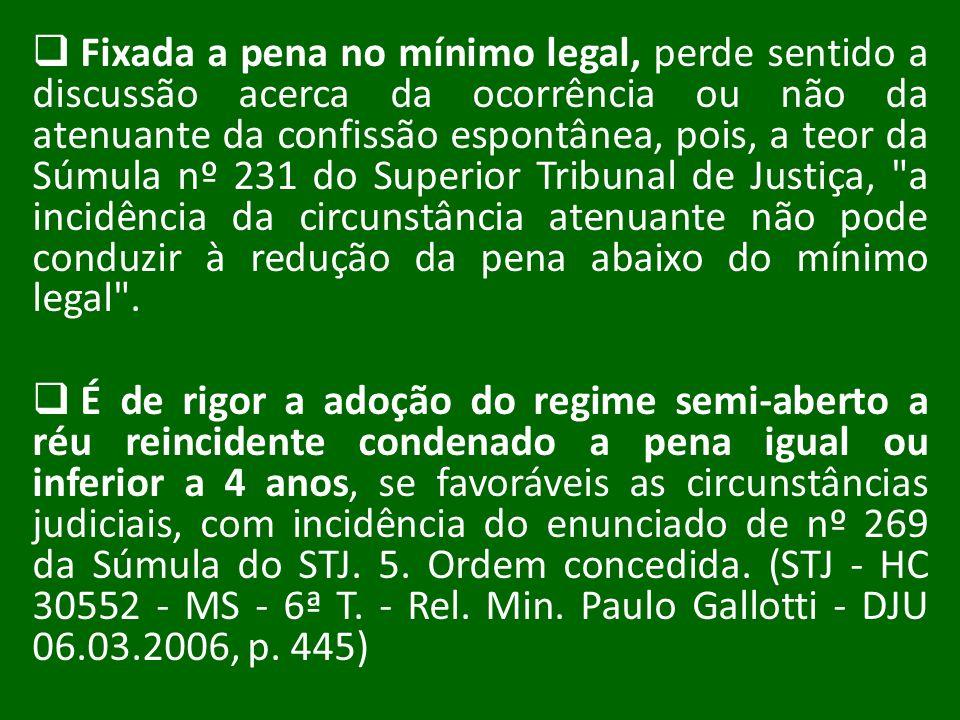Fixada a pena no mínimo legal, perde sentido a discussão acerca da ocorrência ou não da atenuante da confissão espontânea, pois, a teor da Súmula nº 2
