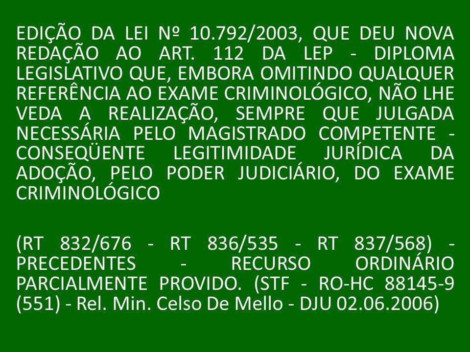 EDIÇÃO DA LEI Nº 10.792/2003, QUE DEU NOVA REDAÇÃO AO ART. 112 DA LEP - DIPLOMA LEGISLATIVO QUE, EMBORA OMITINDO QUALQUER REFERÊNCIA AO EXAME CRIMINOL