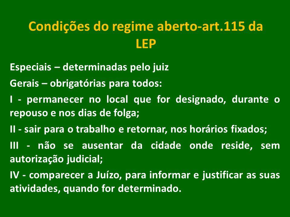 Condições do regime aberto-art.115 da LEP Especiais – determinadas pelo juiz Gerais – obrigatórias para todos: I - permanecer no local que for designa
